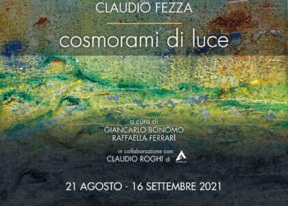 Claudio Fezza: 'Cosmorami di Luce' a cura di Giancarlo Bonomo e Raffaella Ferrari