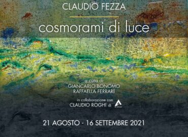 Claudio Fezza: 'Cosmorami di luce', a cura di Giancarlo Bonomo e Raffaella Ferrari
